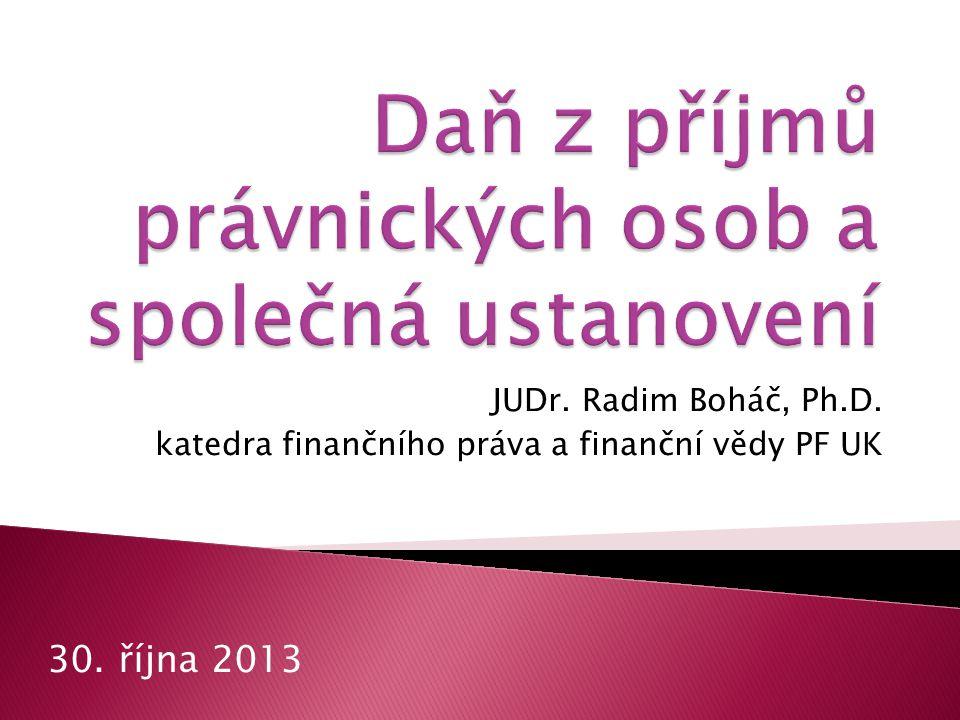 JUDr. Radim Boháč, Ph.D. katedra finančního práva a finanční vědy PF UK 30. října 2013