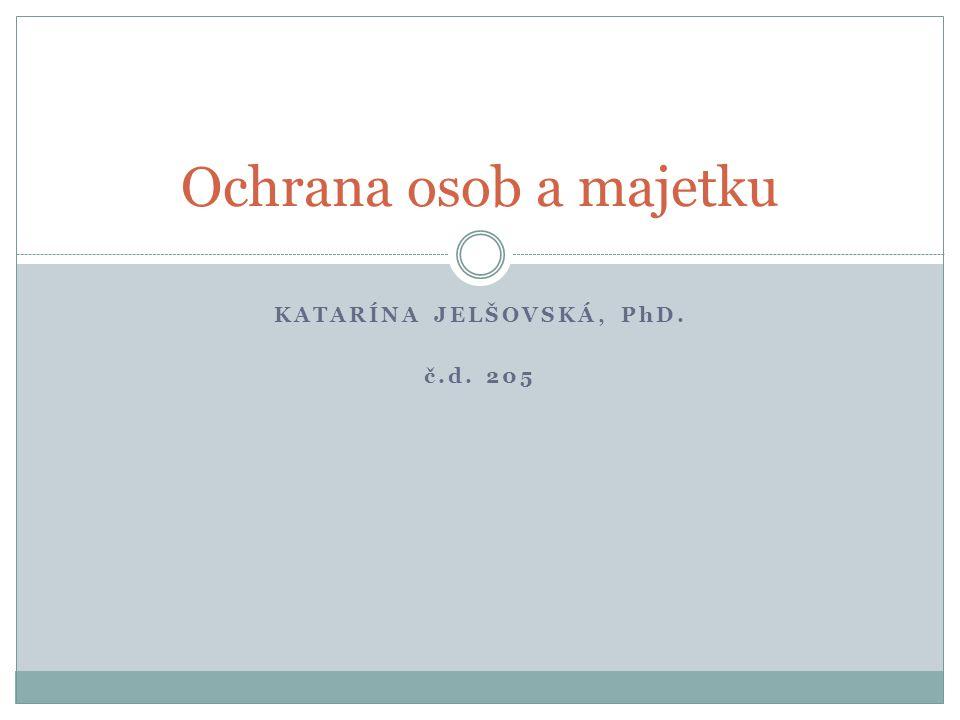 KATARÍNA JELŠOVSKÁ, PhD. č.d. 205 Ochrana osob a majetku