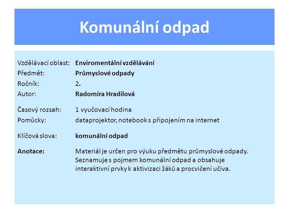 Komunální odpad Vzdělávací oblast:Enviromentální vzdělávání Předmět:Průmyslové odpady Ročník:2.