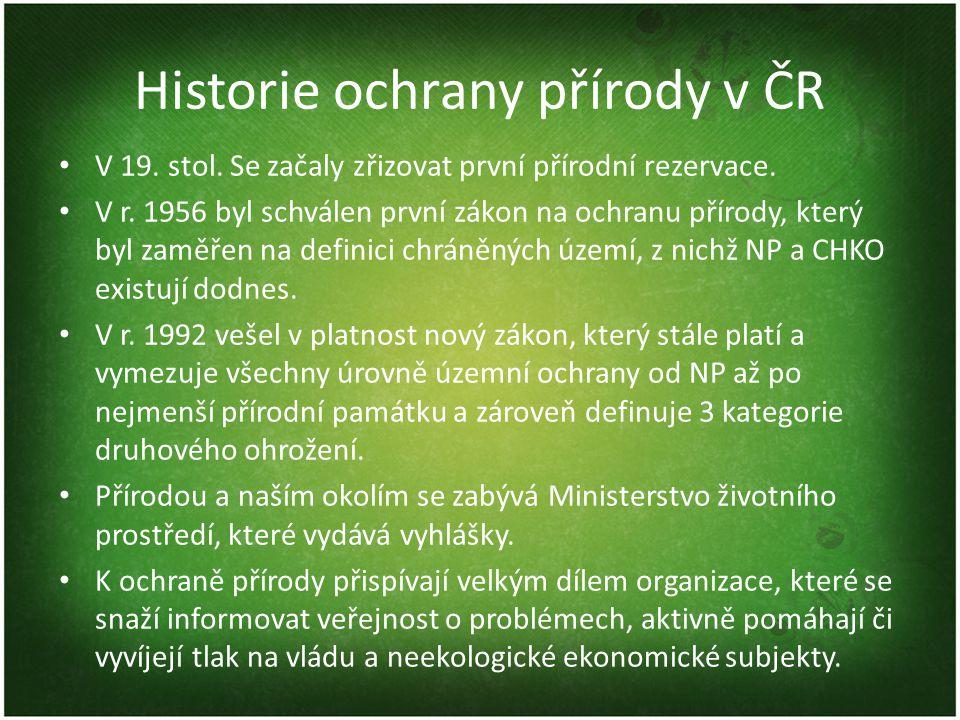 Historie ochrany přírody v ČR V 19. stol. Se začaly zřizovat první přírodní rezervace. V r. 1956 byl schválen první zákon na ochranu přírody, který by