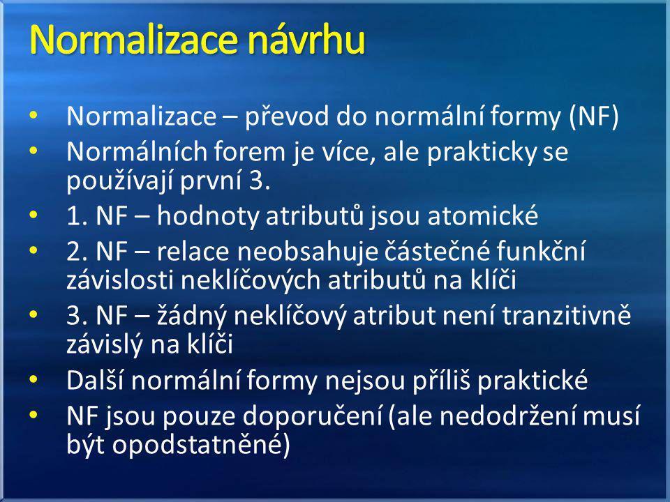 Normalizace – převod do normální formy (NF) Normálních forem je více, ale prakticky se používají první 3. 1. NF – hodnoty atributů jsou atomické 2. NF