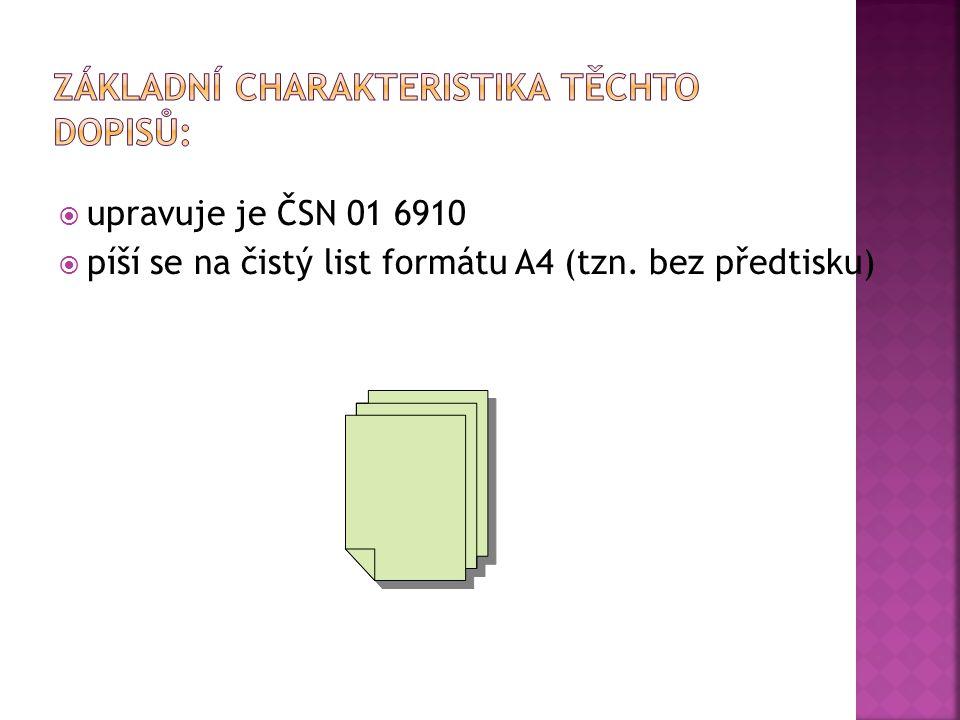  upravuje je ČSN 01 6910  píší se na čistý list formátu A4 (tzn. bez předtisku)