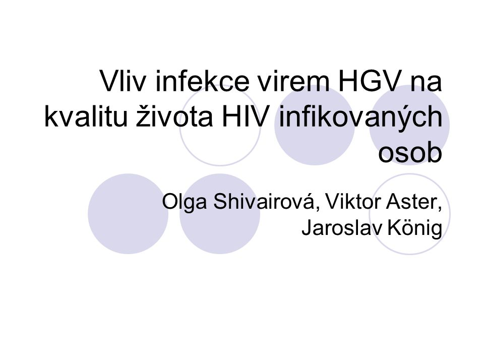 Vliv infekce virem HGV na kvalitu života HIV infikovaných osob Olga Shivairová, Viktor Aster, Jaroslav König