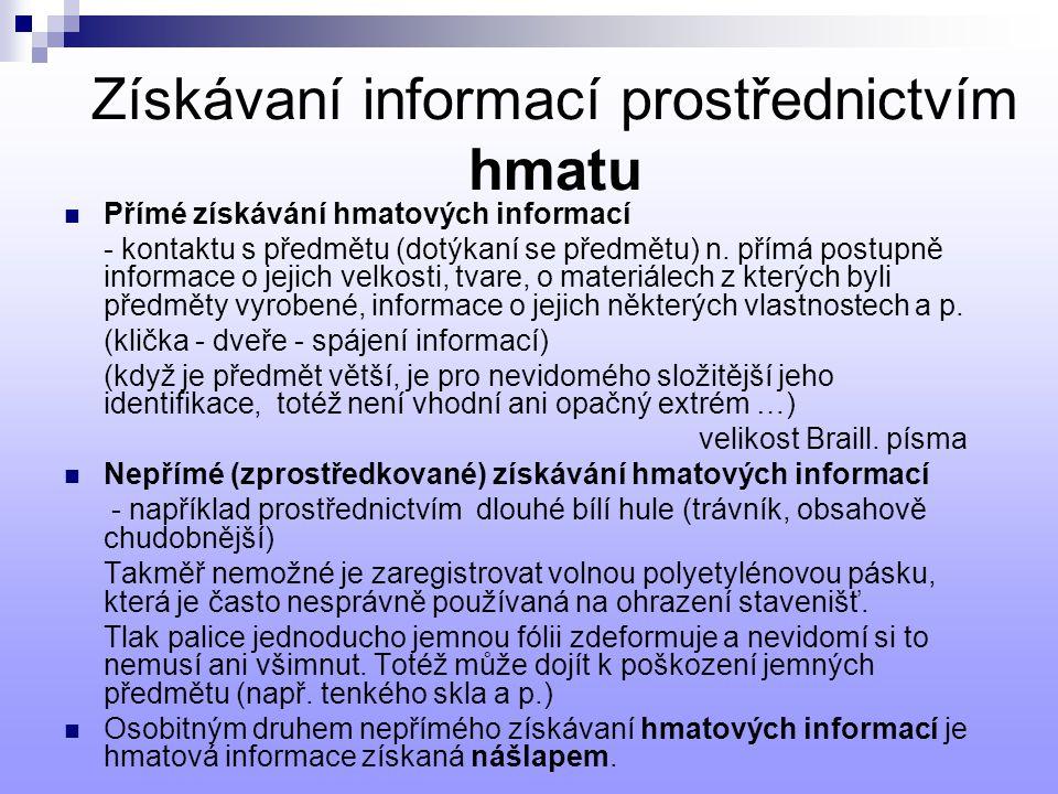 Získávaní informací prostřednictvím hmatu Přímé získávání hmatových informací - kontaktu s předmětu (dotýkaní se předmětu) n. přímá postupně informace