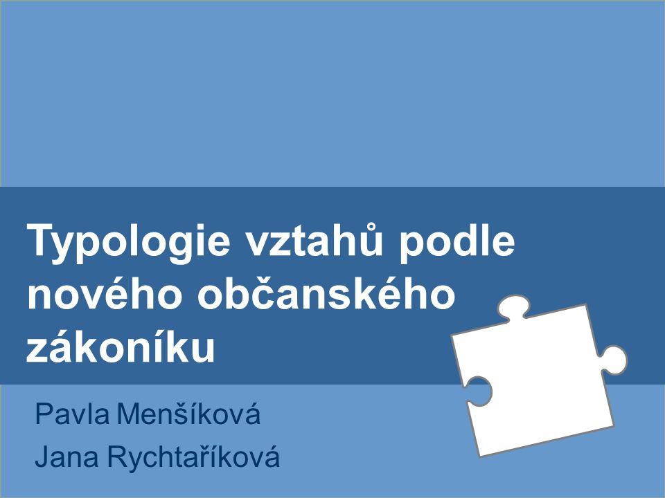 Typologie vztahů podle nového občanského zákoníku Pavla Menšíková Jana Rychtaříková
