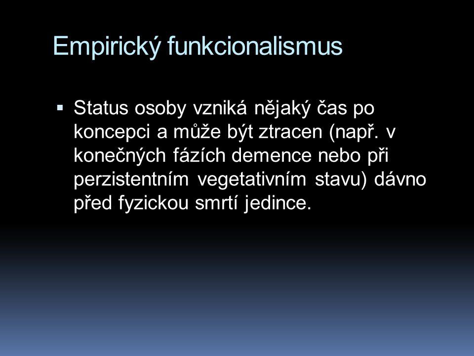 Empirický funkcionalismus  Status osoby vzniká nějaký čas po koncepci a může být ztracen (např.
