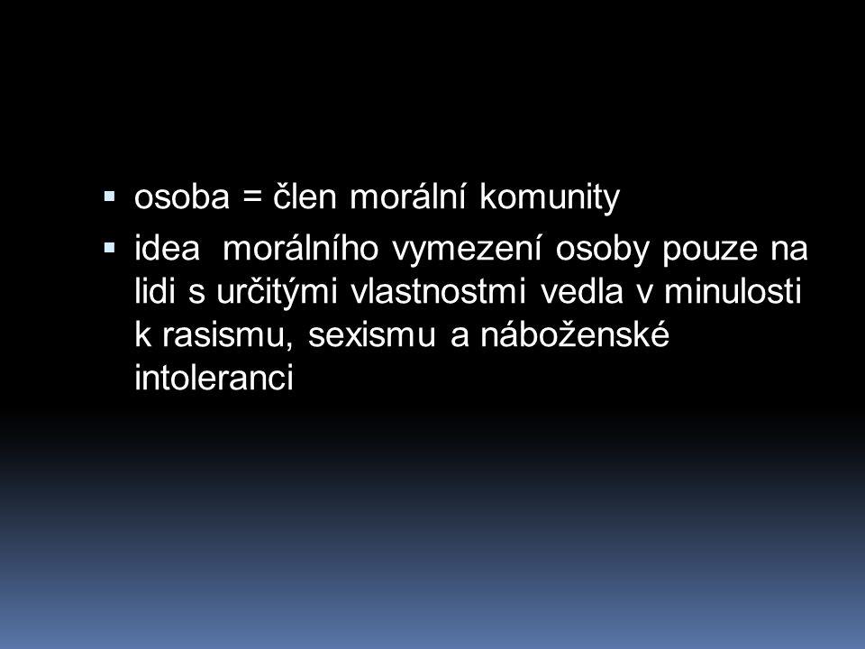 Problém definice osoby  Osoba již není definována jako  bytost určitého druhu, ale jako  bytost schopná vykonávat určité funkce  (Černý, D., Jurigová, M., Lidské embryo v perspektivě bioetiky.