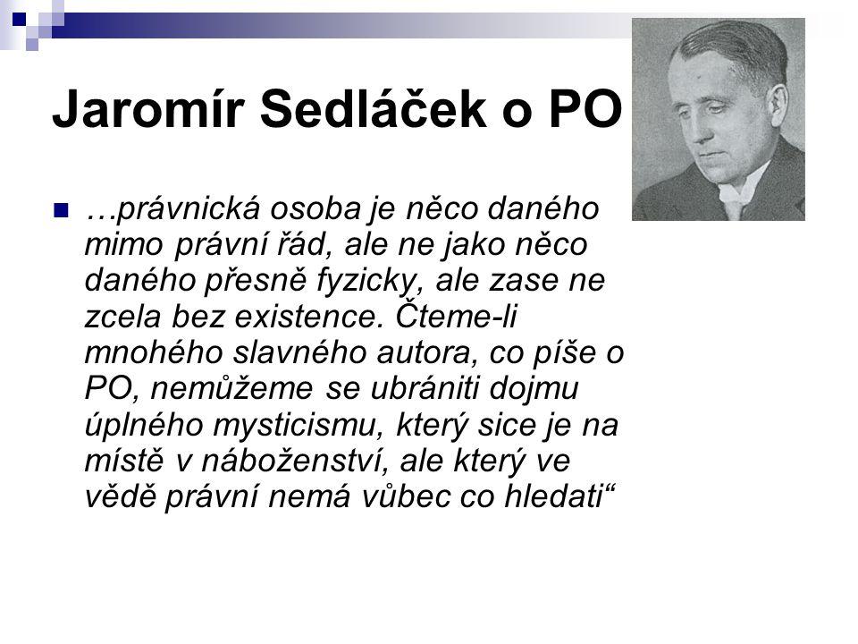 Jaromír Sedláček o PO …právnická osoba je něco daného mimo právní řád, ale ne jako něco daného přesně fyzicky, ale zase ne zcela bez existence. Čteme-