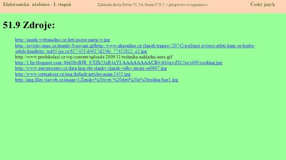 51.9 Zdroje: Elektronická učebnice - I. stupeň Základní škola Děčín VI, Na Stráni 879/2 – příspěvková organizace Český jazyk http://saurik.websnadno.c