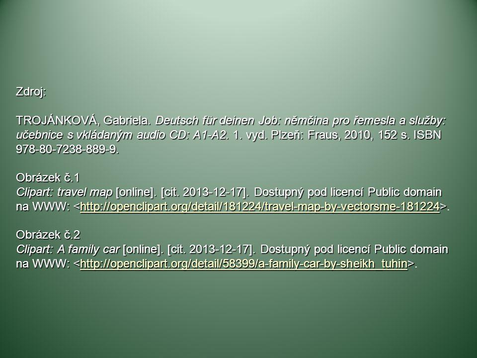Zdroj: TROJÁNKOVÁ, Gabriela. Deutsch für deinen Job: němčina pro řemesla a služby: učebnice s vkládaným audio CD: A1-A2. 1. vyd. Plzeň: Fraus, 2010, 1