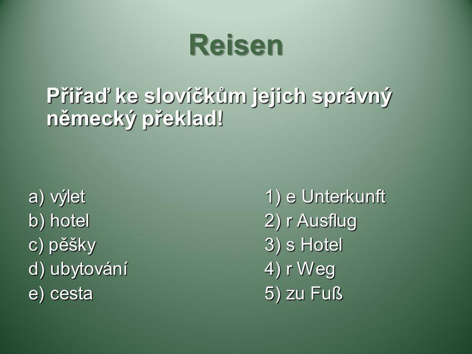 Reisen Přiřaď ke slovíčkům jejich správný německý překlad! a) výlet1) e Unterkunft b) hotel2) r Ausflug c) pěšky3) s Hotel d) ubytování4) r Weg e) ces
