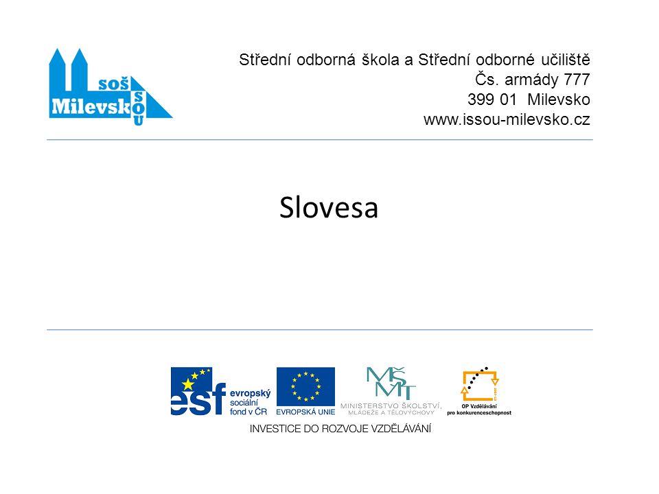 Název projektuCHCEME BÝT LEPŠÍ Číslo projektu CZ.1.07/1.5.00/34.0557 Číslo a název klíčové aktivityIII/2 Inovace a zkvalitnění výuky prostřednictvím ICT Označení DUMVY_32_INOVACE_01_A_07_CJL Název školyStřední odborná škola a Střední odborné učiliště Čs.