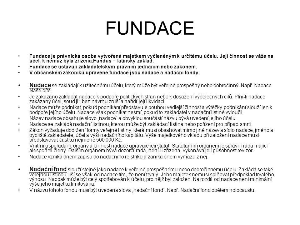 FUNDACE Fundace je právnická osoba vytvořená majetkem vyčleněným k určitému účelu.