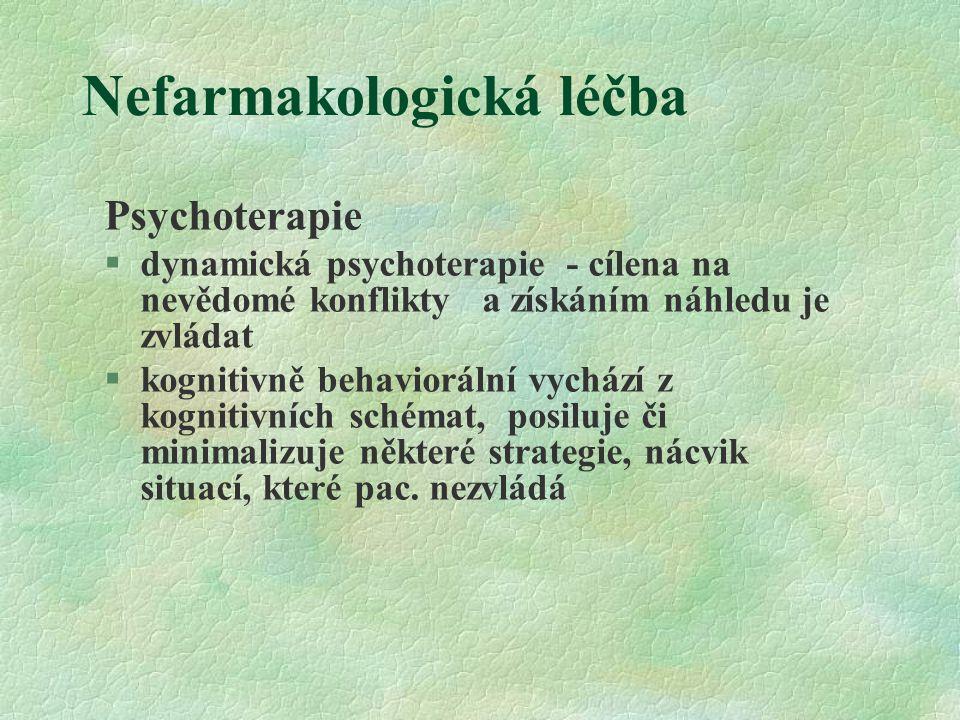 Nefarmakologická léčba Psychoterapie §dynamická psychoterapie - cílena na nevědomé konflikty a získáním náhledu je zvládat §kognitivně behaviorální vychází z kognitivních schémat, posiluje či minimalizuje některé strategie, nácvik situací, které pac.