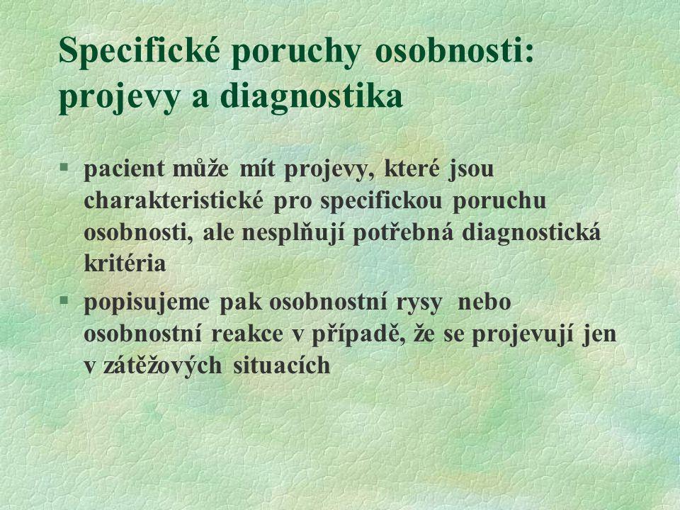 Specifické poruchy osobnosti: diferenciální diagnóza, komorbidita Nejčastější diferenciálně diagnostické problémy: §schizoidní a paranoidní porucha osobnosti vs iniciální fáze schizofrenní poruchy §psychotická dekompenzace poruch osobnosti vs psychóza schizofrenního okruhu Častá komorbidita: §disociativní a neurotické poruchy §škodlivé užívání návykových látek
