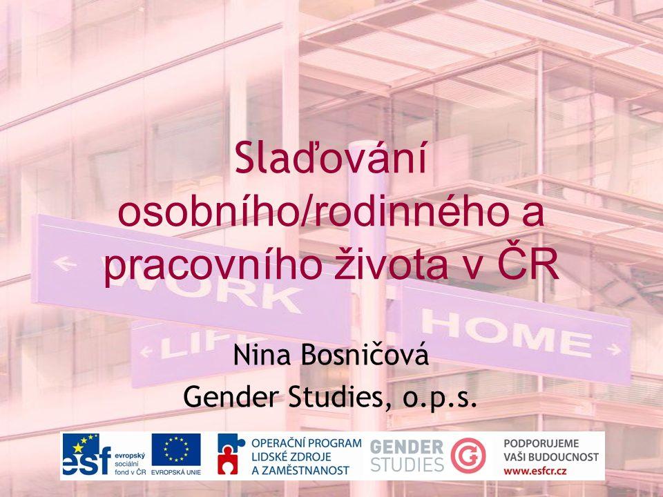 Sla ďování osobního/rodinného a pracovního života v ČR Nina Bosničová Gender Studies, o.p.s.
