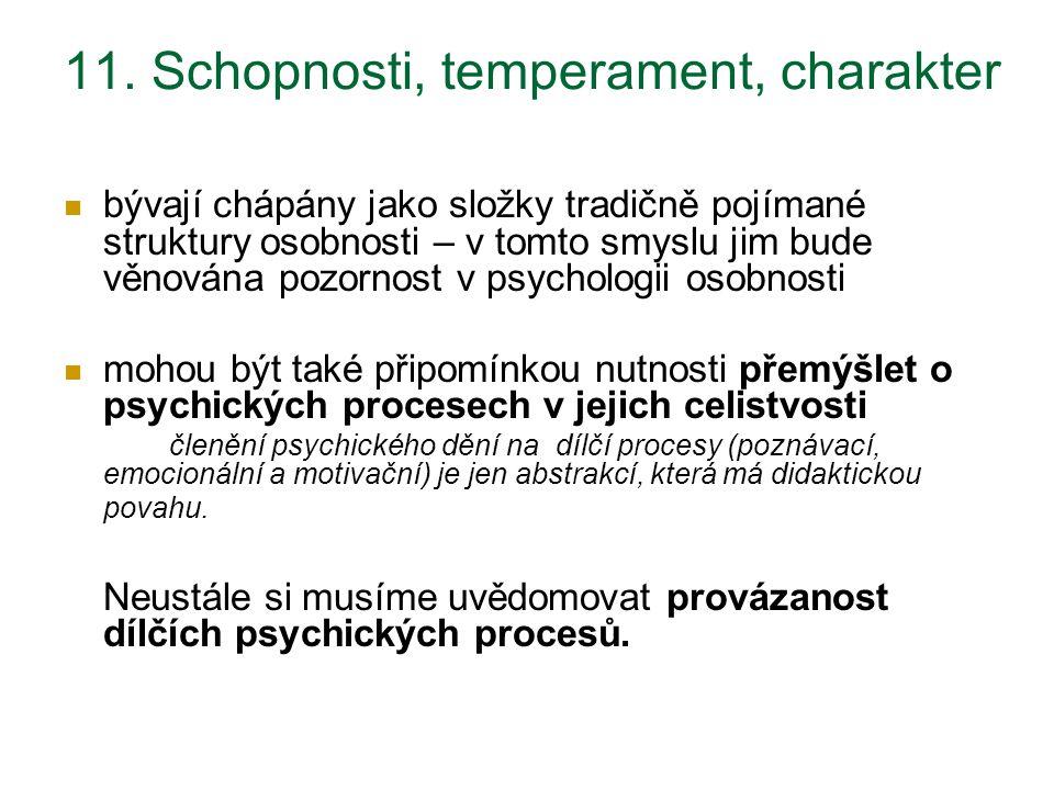 11. Schopnosti, temperament, charakter bývají chápány jako složky tradičně pojímané struktury osobnosti – v tomto smyslu jim bude věnována pozornost v