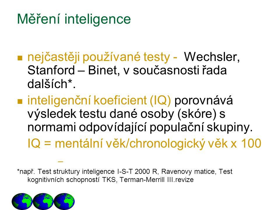 Měření inteligence nejčastěji používané testy - Wechsler, Stanford – Binet, v současnosti řada dalších*. inteligenční koeficient (IQ) porovnává výsled