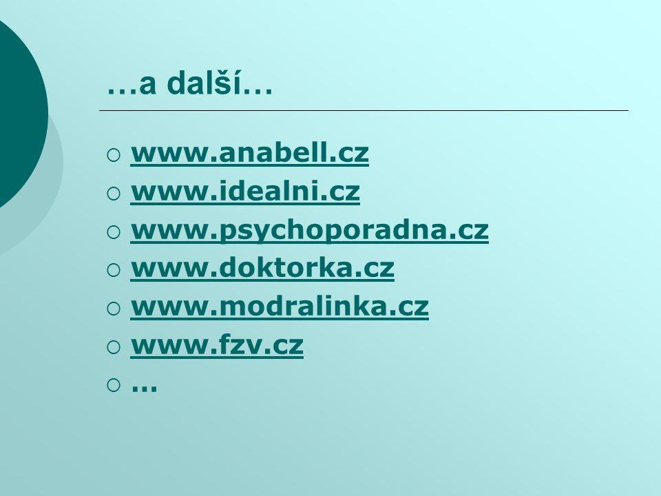 …a další…  www.anabell.cz www.anabell.cz  www.idealni.cz www.idealni.cz  www.psychoporadna.cz www.psychoporadna.cz  www.doktorka.cz www.doktorka.cz  www.modralinka.cz www.modralinka.cz  www.fzv.cz www.fzv.cz  …