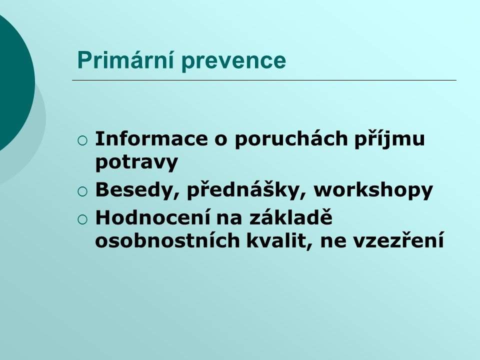 Primární prevence  Informace o poruchách příjmu potravy  Besedy, přednášky, workshopy  Hodnocení na základě osobnostních kvalit, ne vzezření