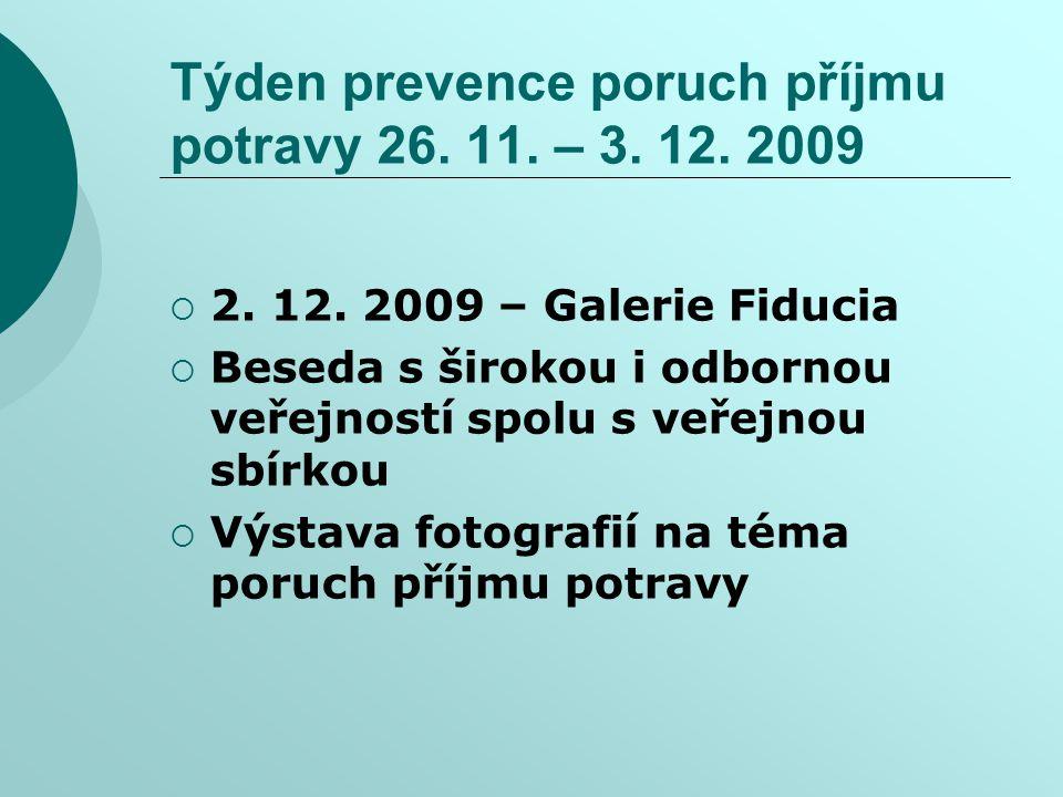 Týden prevence poruch příjmu potravy 26. 11. – 3. 12. 2009  2. 12. 2009 – Galerie Fiducia  Beseda s širokou i odbornou veřejností spolu s veřejnou s