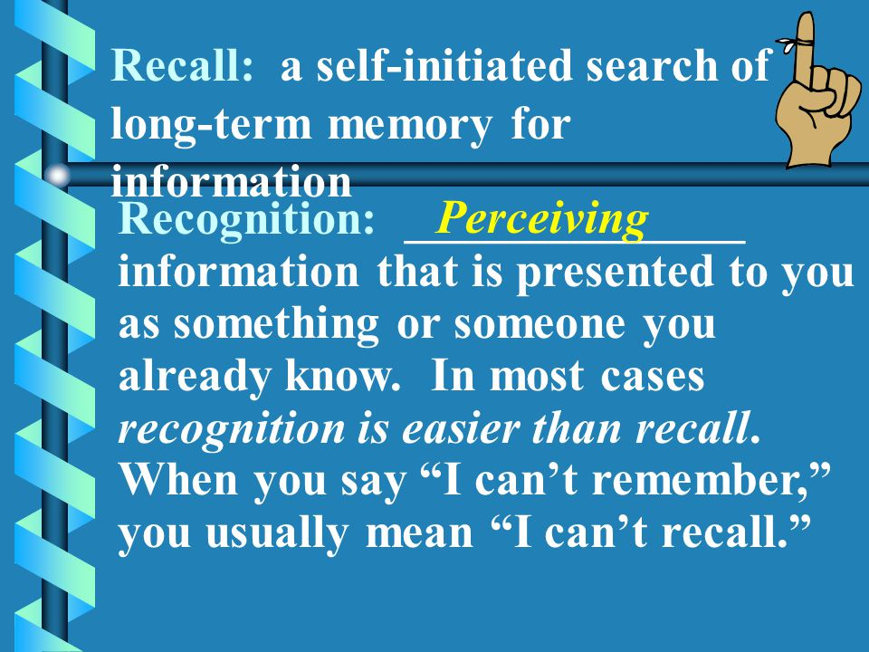 Retrieval The process of getting information from long-term memory into _____________state of short-term memory. Two ways for retrieval: _____________