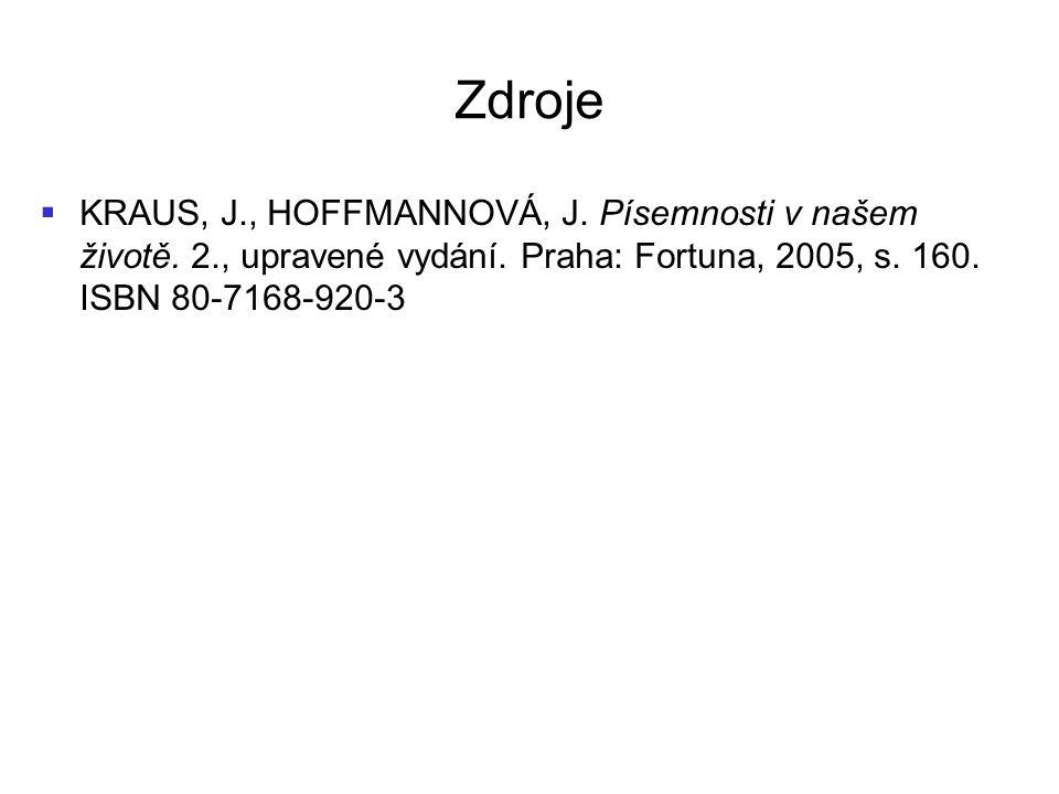 Zdroje   KRAUS, J., HOFFMANNOVÁ, J. Písemnosti v našem životě. 2., upravené vydání. Praha: Fortuna, 2005, s. 160. ISBN 80-7168-920-3