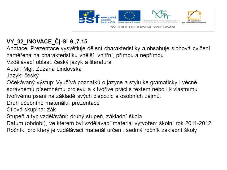 VY_32_INOVACE_Čj-Sl 6.,7.15 Anotace: Prezentace vysvětluje dělení charakteristiky a obsahuje slohová cvičení zaměřená na charakteristiku vnější, vnitř