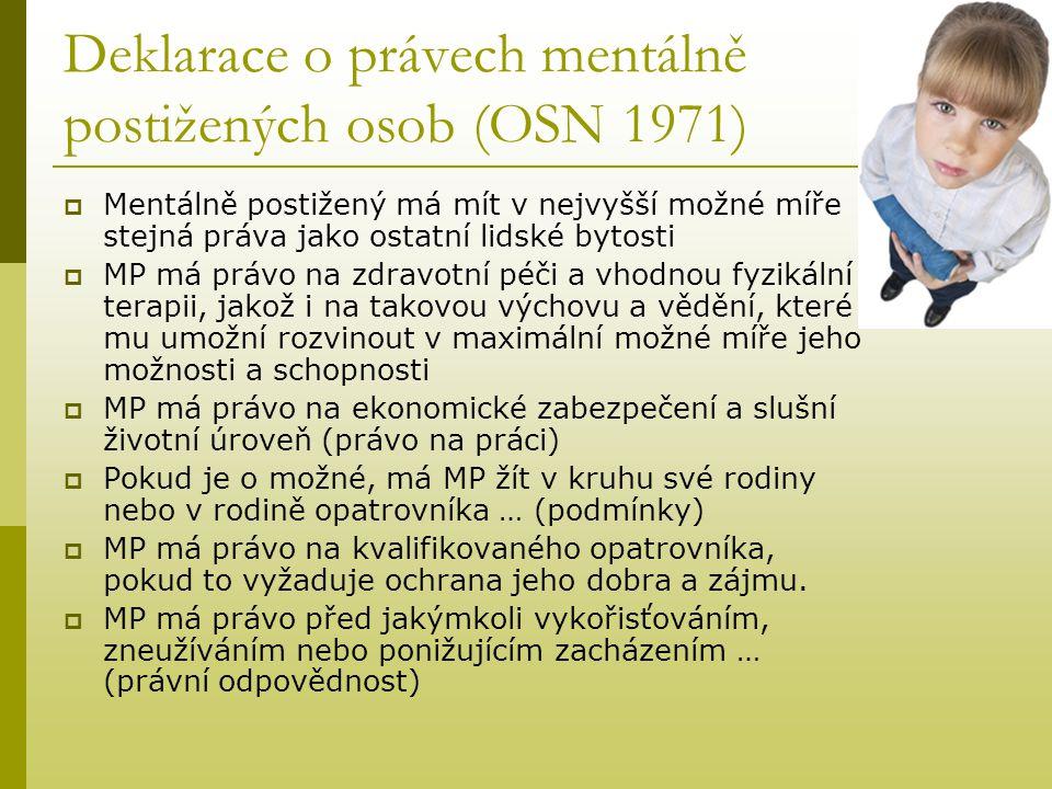 Deklarace o právech mentálně postižených osob (OSN 1971)  Mentálně postižený má mít v nejvyšší možné míře stejná práva jako ostatní lidské bytosti 