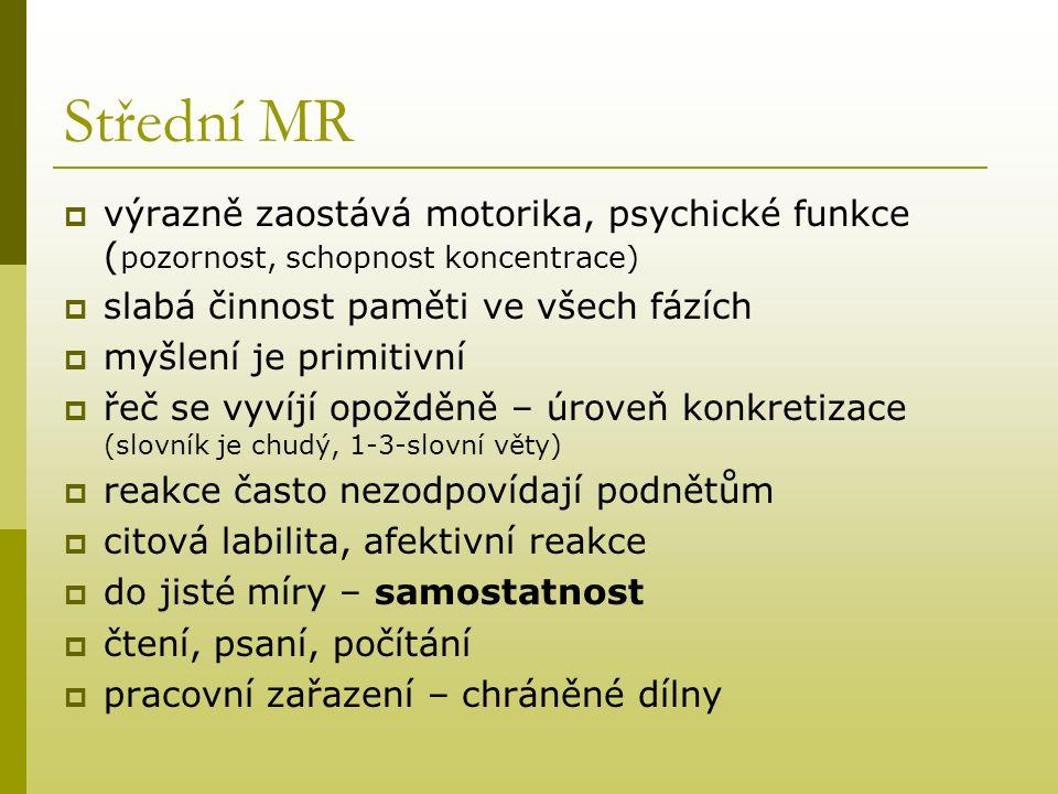 Střední MR  výrazně zaostává motorika, psychické funkce ( pozornost, schopnost koncentrace)  slabá činnost paměti ve všech fázích  myšlení je primi