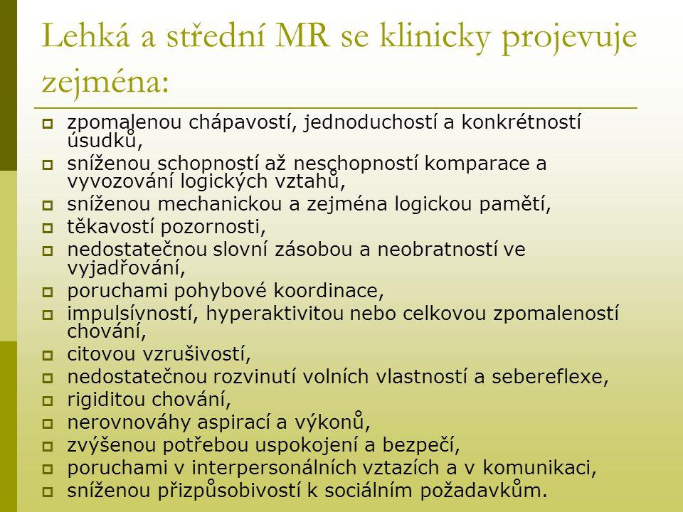 Lehká a střední MR se klinicky projevuje zejména:  zpomalenou chápavostí, jednoduchostí a konkrétností úsudků,  sníženou schopností až neschopností