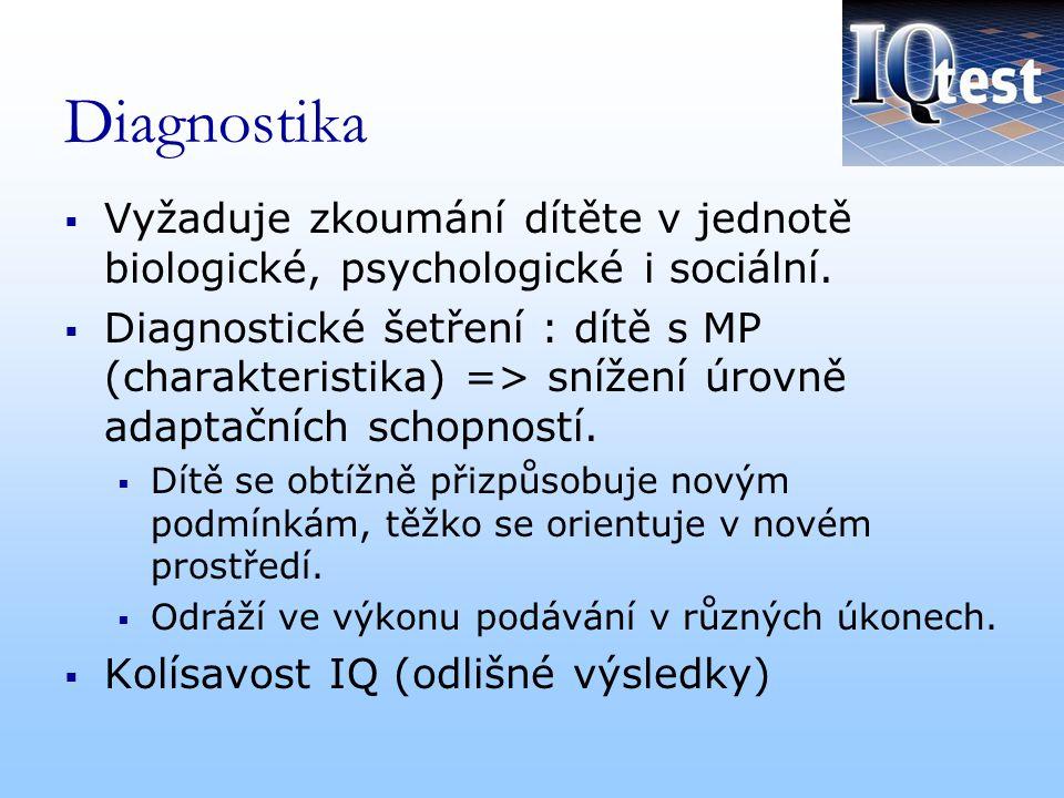 Diagnostika  Vyžaduje zkoumání dítěte v jednotě biologické, psychologické i sociální.  Diagnostické šetření : dítě s MP (charakteristika) => snížení