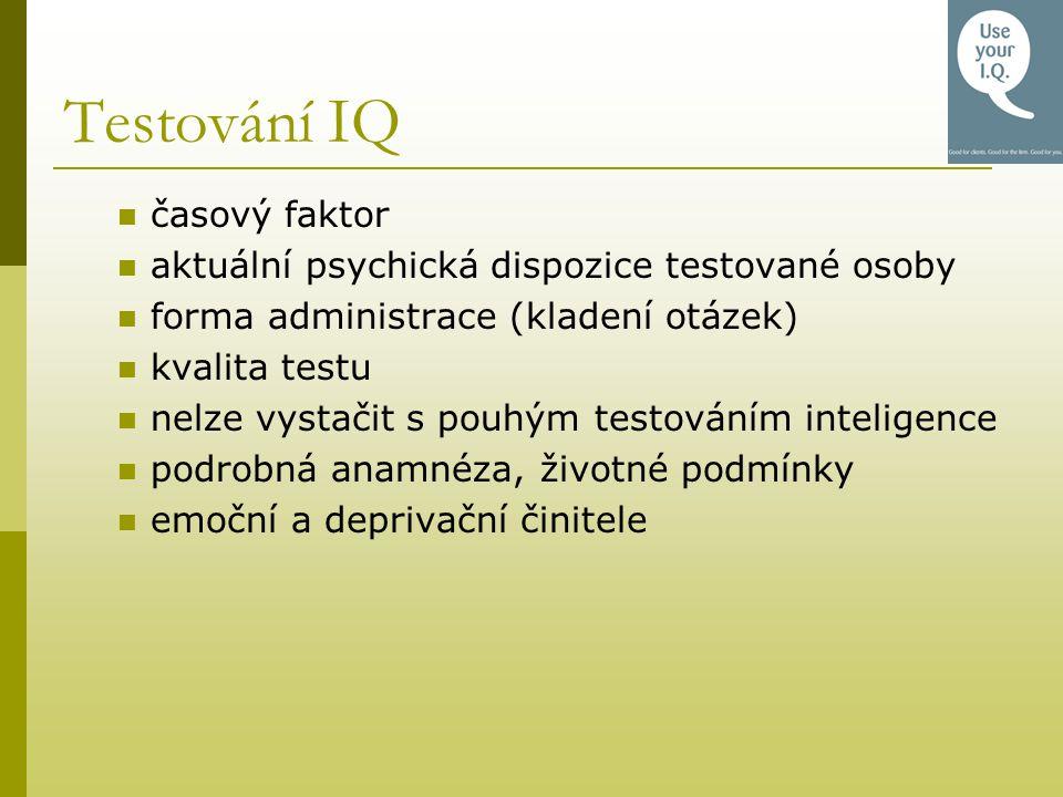 Testování IQ časový faktor aktuální psychická dispozice testované osoby forma administrace (kladení otázek) kvalita testu nelze vystačit s pouhým test
