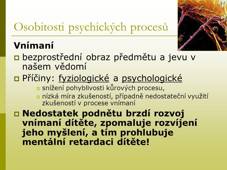 Osobitosti psychických procesů Vnímaní  bezprostřední obraz předmětu a jevu v našem vědomí  Příčiny: fyziologické a psychologické  snížení pohybliv