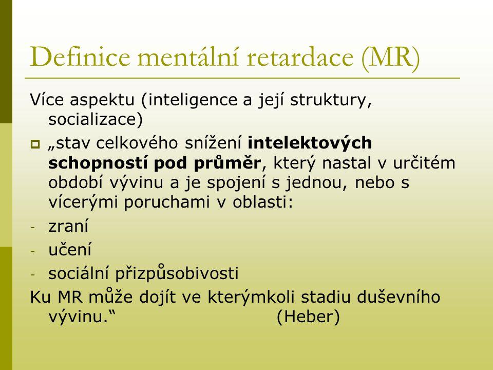 """Definice mentální retardace (MR) Více aspektu (inteligence a její struktury, socializace)  """"stav celkového snížení intelektových schopností pod průmě"""