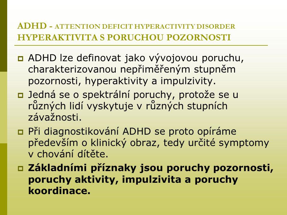 ADHD - ATTENTION DEFICIT HYPERACTIVITY DISORDER HYPERAKTIVITA S PORUCHOU POZORNOSTI  ADHD lze definovat jako vývojovou poruchu, charakterizovanou nep