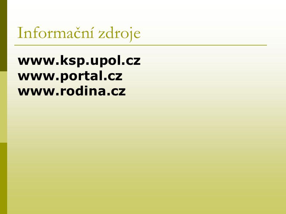 Informační zdroje www.ksp.upol.cz www.portal.cz www.rodina.cz