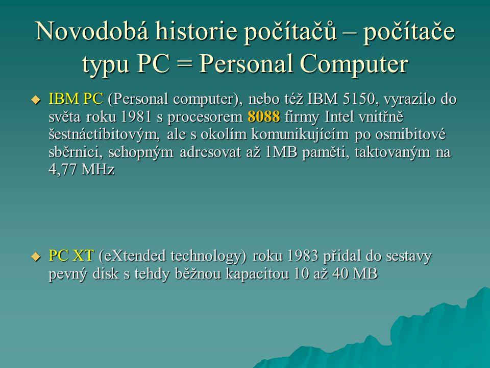 Novodobá historie počítačů – počítače typu PC = Personal Computer  IBM PC (Personal computer), nebo též IBM 5150, vyrazilo do světa roku 1981 s proce