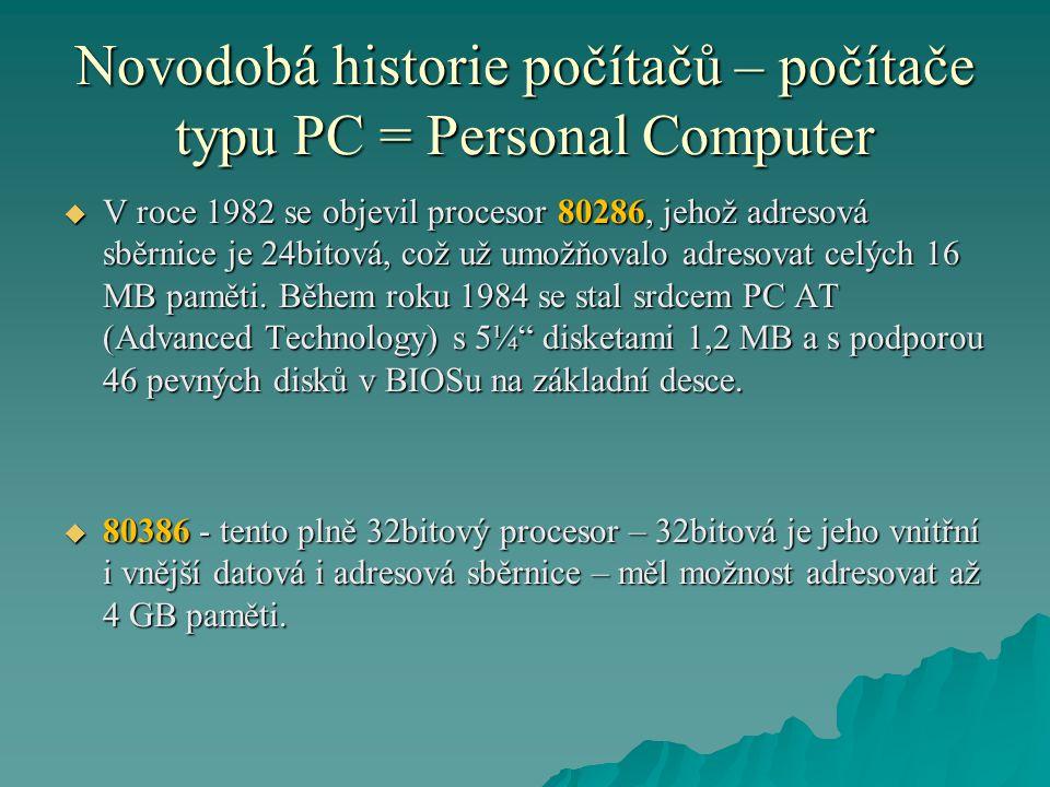 Novodobá historie počítačů – počítače typu PC = Personal Computer  V roce 1982 se objevil procesor 80286, jehož adresová sběrnice je 24bitová, což už