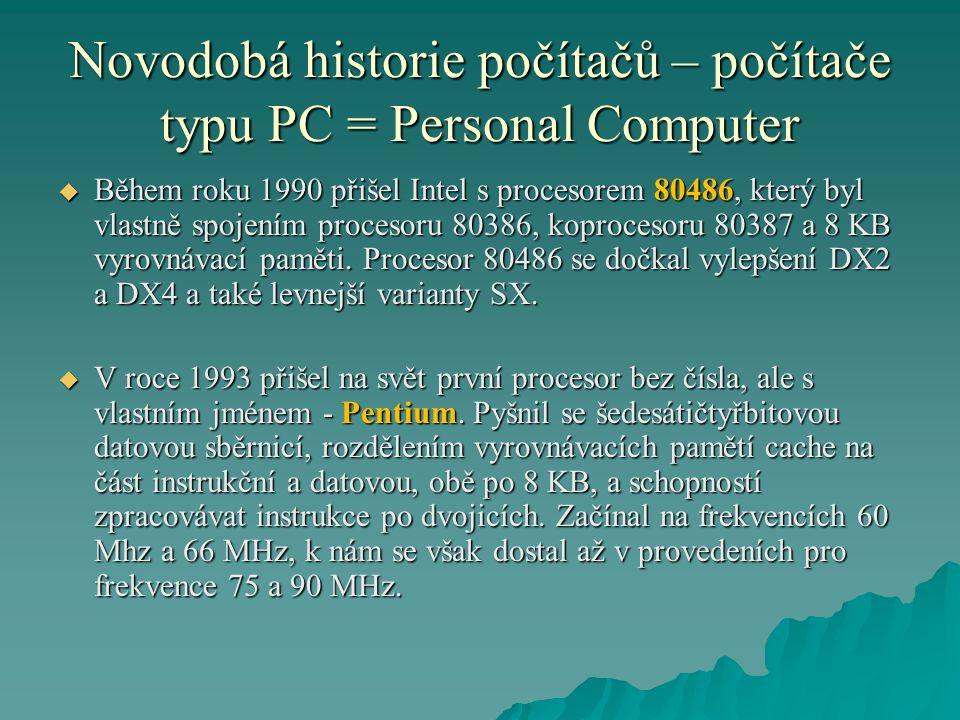 Novodobá historie počítačů – počítače typu PC = Personal Computer  Během roku 1990 přišel Intel s procesorem 80486, který byl vlastně spojením proces