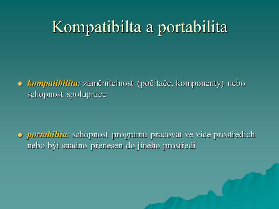 Kompatibilta a portabilita  kompatibilita: zaměnitelnost (počítače, komponenty) nebo schopnost spolupráce  portabilita: schopnost programu pracovat