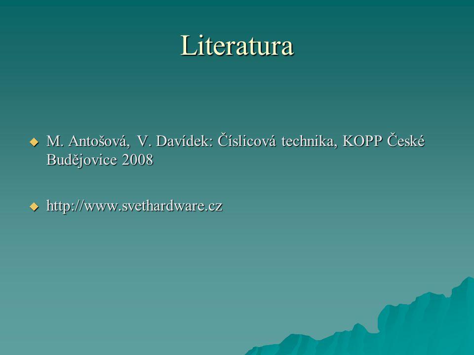 Literatura  M. Antošová, V. Davídek: Číslicová technika, KOPP České Budějovice 2008  http://www.svethardware.cz