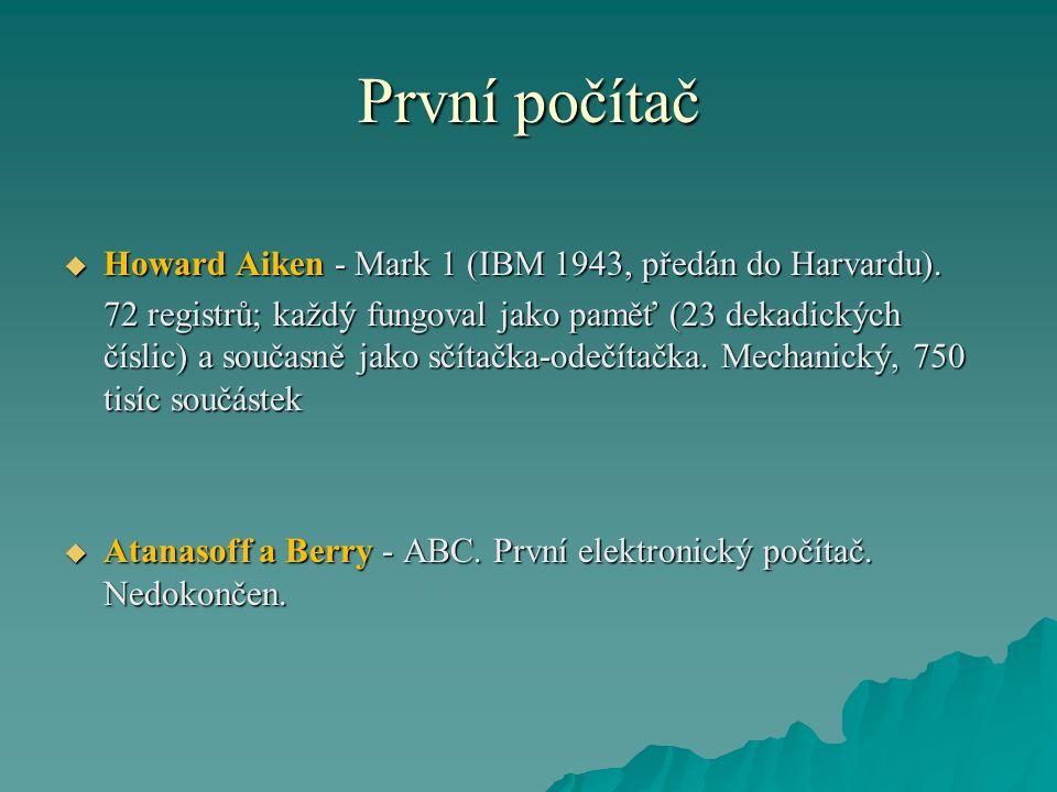 První počítač  Howard Aiken - Mark 1 (IBM 1943, předán do Harvardu). 72 registrů; každý fungoval jako paměť (23 dekadických číslic) a současně jako s