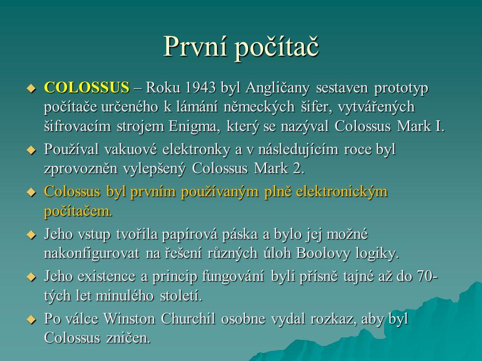 První počítač  COLOSSUS – Roku 1943 byl Angličany sestaven prototyp počítače určeného k lámání německých šifer, vytvářených šifrovacím strojem Enigma