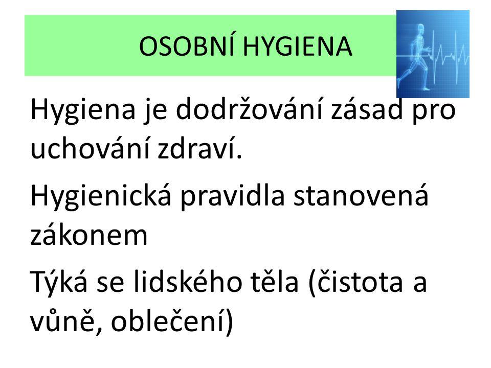 OSOBNÍ HYGIENA Hygiena je dodržování zásad pro uchování zdraví. Hygienická pravidla stanovená zákonem Týká se lidského těla (čistota a vůně, oblečení)