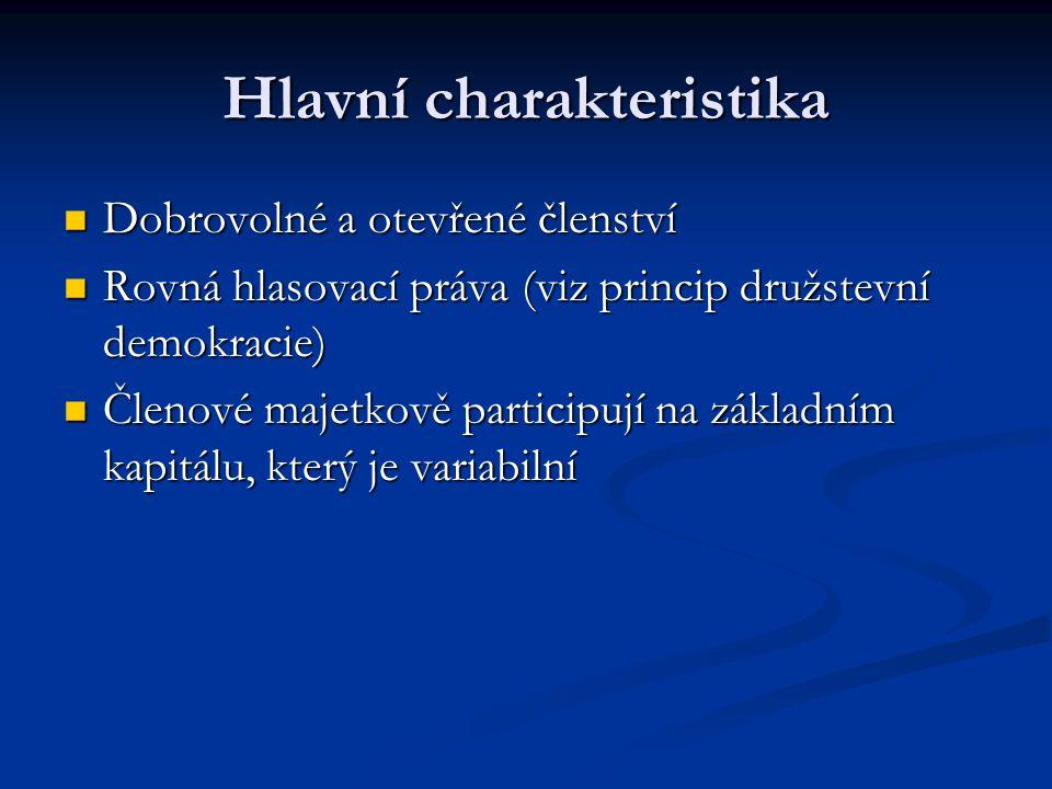 Hlavní charakteristika Dobrovolné a otevřené členství Dobrovolné a otevřené členství Rovná hlasovací práva (viz princip družstevní demokracie) Rovná hlasovací práva (viz princip družstevní demokracie) Členové majetkově participují na základním kapitálu, který je variabilní Členové majetkově participují na základním kapitálu, který je variabilní