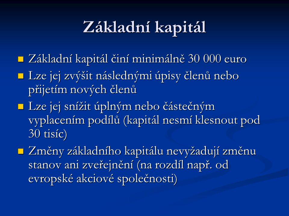 Základní kapitál Základní kapitál činí minimálně 30 000 euro Základní kapitál činí minimálně 30 000 euro Lze jej zvýšit následnými úpisy členů nebo přijetím nových členů Lze jej zvýšit následnými úpisy členů nebo přijetím nových členů Lze jej snížit úplným nebo částečným vyplacením podílů (kapitál nesmí klesnout pod 30 tisíc) Lze jej snížit úplným nebo částečným vyplacením podílů (kapitál nesmí klesnout pod 30 tisíc) Změny základního kapitálu nevyžadují změnu stanov ani zveřejnění (na rozdíl např.