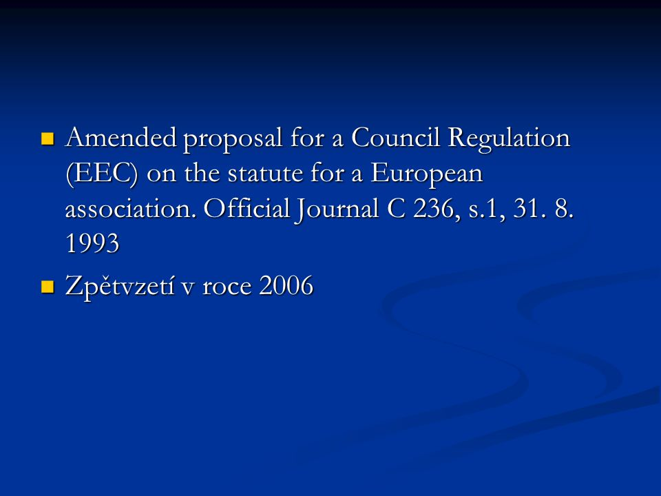 Amended proposal for a Council Regulation (EEC) on the statute for a European association. Official Journal C 236, s.1, 31. 8. 1993 Amended proposal f