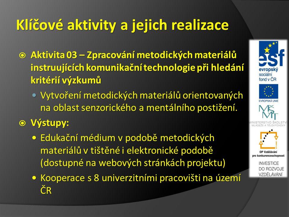 Klíčové aktivity a jejich realizace  Aktivita 03 – Zpracování metodických materiálů instruujících komunikační technologie při hledání kritérií výzkumů Vytvoření metodických materiálů orientovaných na oblast senzorického a mentálního postižení.