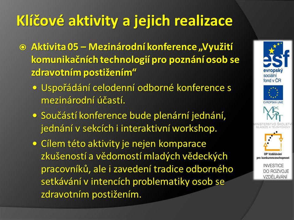 """Klíčové aktivity a jejich realizace  Aktivita 05 – Mezinárodní konference """"Využití komunikačních technologií pro poznání osob se zdravotním postižením Uspořádání celodenní odborné konference s mezinárodní účastí."""